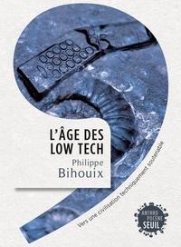 Téléchargez des ebooks pour mac L'âge des low-tech  - Vers une civilisation techniquement soutenable par Philippe Bihouix PDB DJVU ePub (Litterature Francaise)