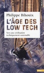 Philippe Bihouix - L'âge des low techs - Vers une civilisation techniquement soutenable.