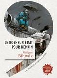 Philippe Bihouix - Le bonheur était pour demain - Rêveries d'un ingénieur solitaire.