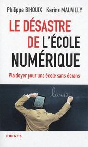 Philippe Bihouix et Karine Mauvilly - Le désastre de l'école numérique - Plaidoyer pour une école sans écrans.