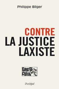 Philippe Bilger - Contre la justice laxiste.