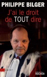 Philippe Bilger - J'ai le droit de tout dire !.