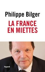 Philippe Bilger - La France en miettes.