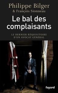 Philippe Bilger et François Sionneau - Le bal des complaisants.