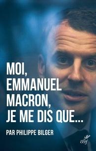 Philippe Bilger - Moi, Emmanuel Macron, je me dis que....