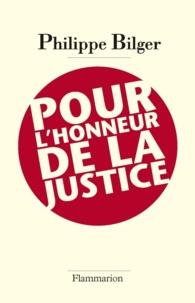 Philippe Bilger - Pour l'honneur de la justice.