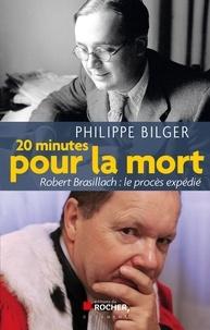Philippe Bilger - Vingt minutes pour la mort - Robert Brasillach : le procès expédié.