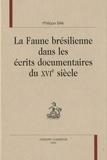 Philippe Billé - La Faune brésilienne dans les écrits documentaires du XVIe siècle.