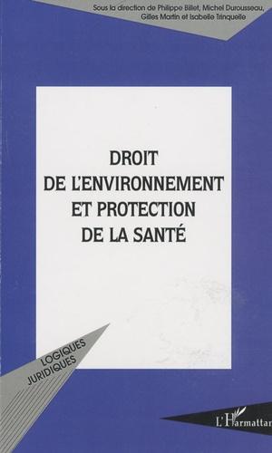 Philippe Billet et Michel Durousseau - Droit de l'environnement et protection de la santé.
