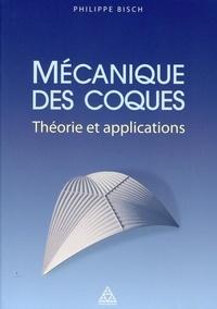 Philippe Bisch - Mécanique des coques - Théorie et applications.