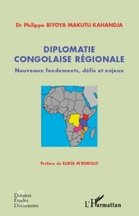 Philippe Biyoya Makutu - Diplomatie congolaise régionale - Nouveaux fondements, défis et enjeux.