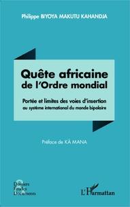 Philippe Biyoya Makutu Kahandja - Quête africaine de l'ordre mondial - Portée et limites des voies d'insertion au système international du monde bipolaire.