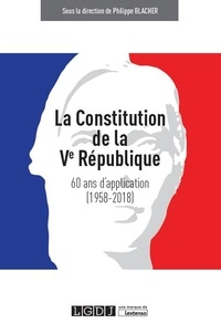 Philippe Blachèr - La Constitution de la Ve République - 60 ans d'application (1958-2018).