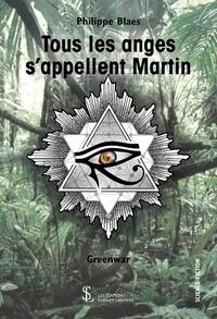 Philippe Blaes - Tous les anges s'appellent Martin Greenwar.