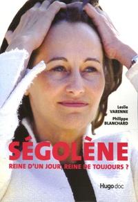 Philippe Blanchard et Leslie Varenne - Ségolène - Reine d'un jour, reine de toujours ?.