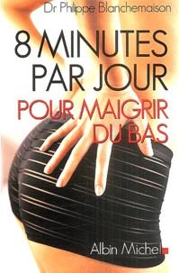 Philippe Blanchemaison - 8 minutes par jour pour maigrir du bas.