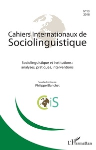 Philippe Blanchet - Cahiers Internationaux de Sociolinguistique N°13/2018 : Sociolinguistique et institutions : analyses, pratiques, interventions.