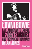 Philippe Blanchet - L'ovni Bowie - La flamboyante épopée de Ziggy Stardust and the Spiders from Mars.