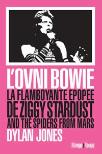 Philippe Blanchet - L'ovni Bowie - La flamboyante épopée de Ziggy Stardust and the Spiders from Mars.
