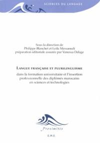 Philippe Blanchet et Leila Messaoudi - Langue française et plurilinguisme dans la formation universitaire et l'insertion professionnelle des diplômés marocains en sciences et technologies.