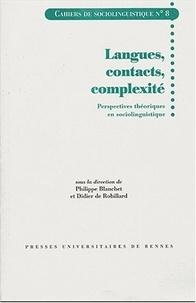 Philippe Blanchet et Didier de Robillard - Langues, contacts, complexité - Perspectives théoriques en sociolinguistique.