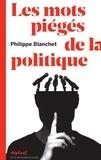 Philippe Blanchet - Les mots piégés de la politique.