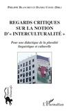 """Philippe Blanchet et Daniel Coste - Regards critiques sur la notion d'""""interculturalité"""" - Pour une dialectique de la pluralité linguistique et culturelle."""