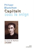 Philippe Blanchon - Capitale sous la neige - Le livre de Nathan.