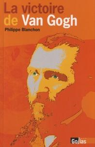 Philippe Blanchon - La victoire de Van Gogh.