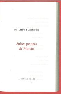 Philippe Blanchon - Suites peintes de Martin.