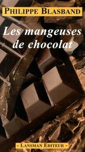 Philippe Blasband - Les mangeuses de chocolat.
