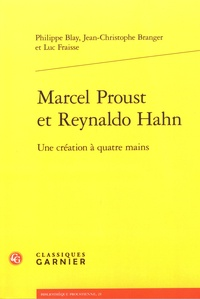 Philippe Blay et Jean-Christophe Branger - Marcel Proust et Reynaldo Hahn - Une création à quatre mains.