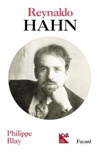 Philippe Blay - Reynaldo Hahn.
