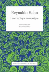 Philippe Blay - Reynaldo Hahn - Un éclectique en musique.