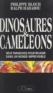 Philippe Bloch et Ralph Hababou - Dinosaures et caméléons - Neuf paradoxes pour réussir dans un monde imprévisible.