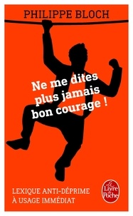 Philippe Bloch - Ne me dites plus jamais bon courage.