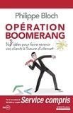 Philippe Bloch - Opération boomerang - 360 idées pour faire revenir vos clients à l'heure d'internet.