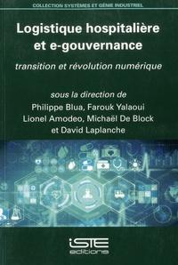 Philippe Blua et Farouk Yalaoui - Logistique hospitalière et e-gouvernance - Transition et révolution numérique.