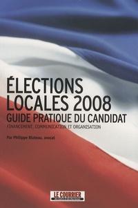 Elections locales 2008- Guide pratique du candidat - Philippe Bluteau |