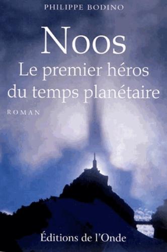 Philippe Bodino - Noos - Le premier héros du temps planétaire.