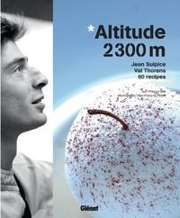 Philippe Boé - Altitude 2300m - Jean Sulpice, Val Thorens, 60 recettes.
