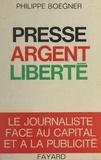 Philippe Boegner et Marcel Bleustein-Blanchet - Presse, argent, liberté.