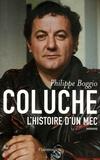 Philippe Boggio - Coluche - L'Histoire d'un mec.