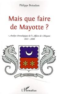Mais que faire de Mayotte ? - Chronologie commentée dune affaire aussi dérisoire (1841-2000).pdf