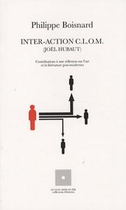 Philippe Boisnard - Inter-action CLOM (Joël Hubaut) - Contributions à une réflexion sur l'art et la littérature post-modernes.