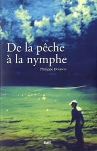 Philippe Boisson - De la pêche à la nymphe.