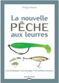 Philippe Boisson - La nouvelle pêche aux leurres - Les techniques, les montages, les meilleures leurres.