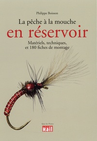 Philippe Boisson - La pêche à la mouche en réservoir - Matériels, techniques, et 180 fiches de montage.