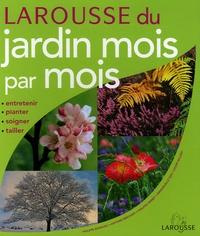 Philippe Bonduel et Antoine Breuvart - Larousse du jardin mois par mois.