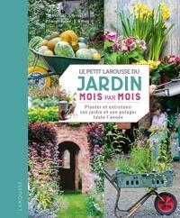 Philippe Bonduel et Antoine Breuvart - Le petit Larousse du jardin mois par mois - Planter et entretenir son jardin et son potager toute l'année.